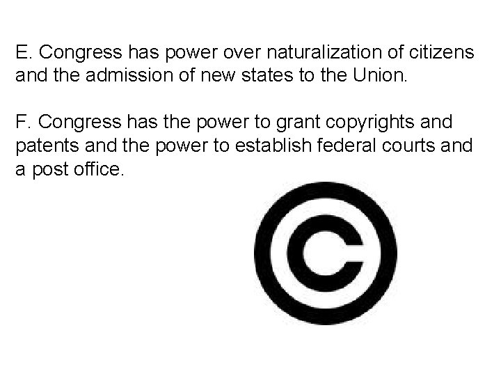 E. Congress has power over naturalization of citizens and the admission of new states