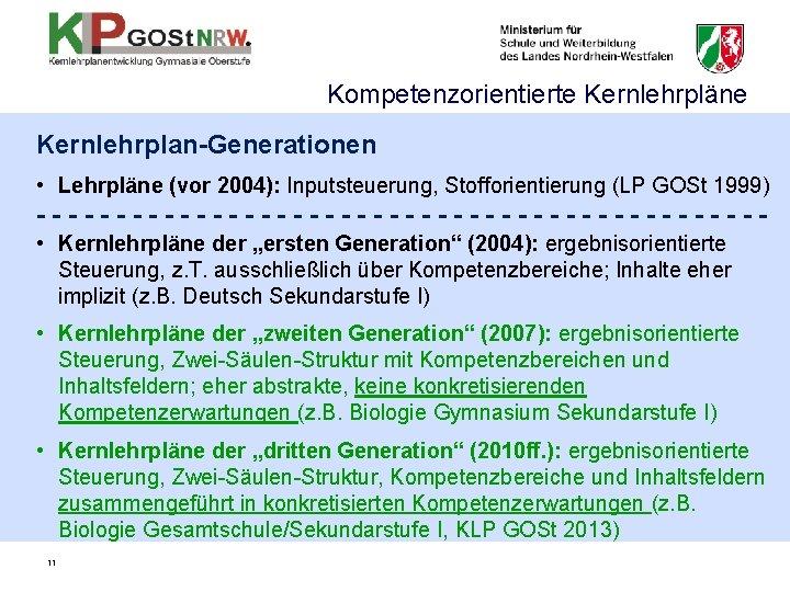 Kompetenzorientierte Kernlehrpläne Kernlehrplan-Generationen • Lehrpläne (vor 2004): Inputsteuerung, Stofforientierung (LP GOSt 1999) ----------------------- •