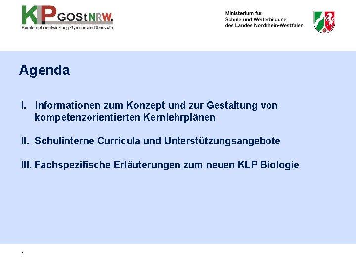 Agenda I. Informationen zum Konzept und zur Gestaltung von kompetenzorientierten Kernlehrplänen II. Schulinterne Curricula