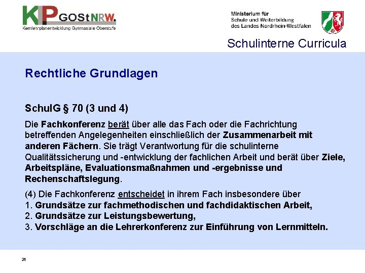 Schulinterne Curricula Rechtliche Grundlagen Schul. G § 70 (3 und 4) Die Fachkonferenz berät