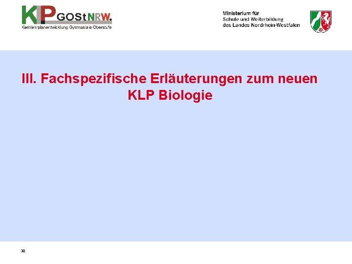 III. Fachspezifische Erläuterungen zum neuen KLP Biologie 30