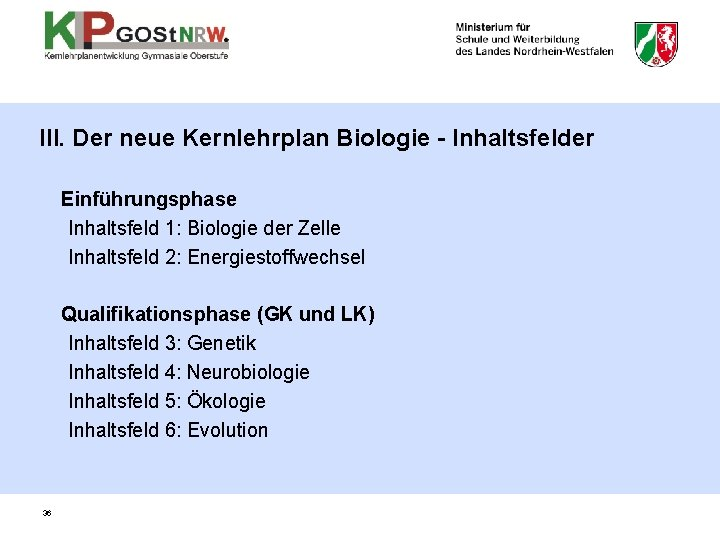 III. Der neue Kernlehrplan Biologie - Inhaltsfelder Einführungsphase Inhaltsfeld 1: Biologie der Zelle Inhaltsfeld