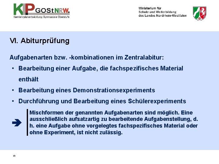 VI. Abiturprüfung Aufgabenarten bzw. -kombinationen im Zentralabitur: • Bearbeitung einer Aufgabe, die fachspezifisches Material