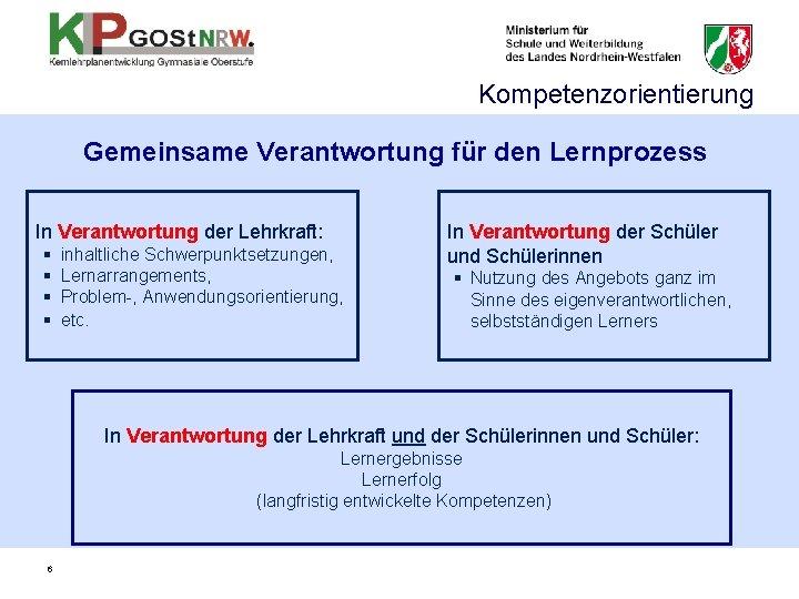 Kompetenzorientierung Gemeinsame Verantwortung für den Lernprozess In Verantwortung der Lehrkraft: § inhaltliche Schwerpunktsetzungen, §