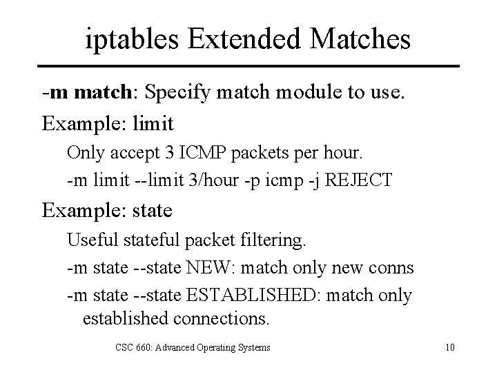 iptables Extended Matches -m match: Specify match module to use. Example: limit Only accept