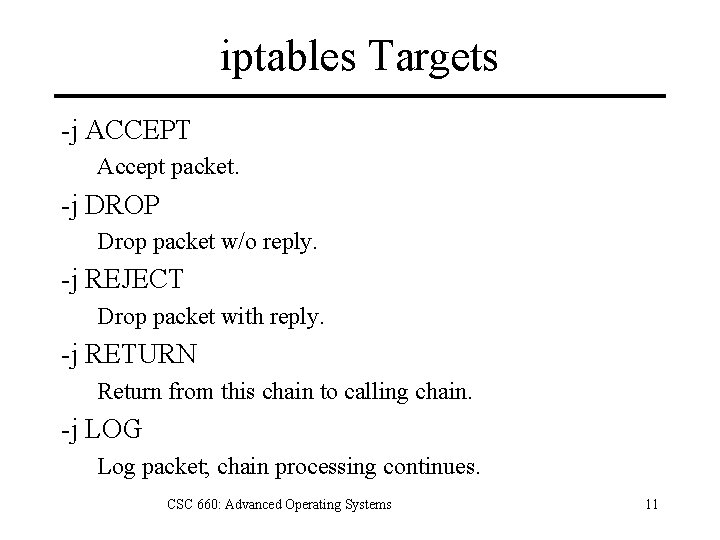 iptables Targets -j ACCEPT Accept packet. -j DROP Drop packet w/o reply. -j REJECT