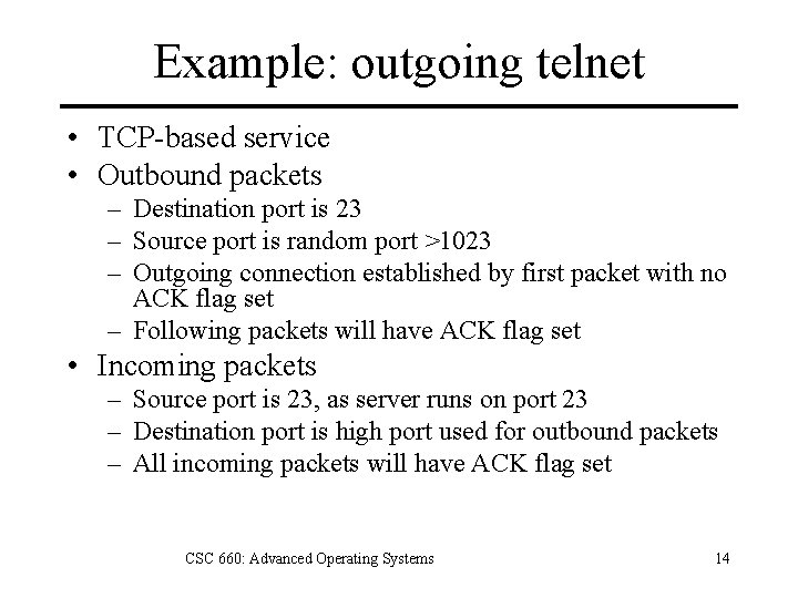 Example: outgoing telnet • TCP-based service • Outbound packets – Destination port is 23