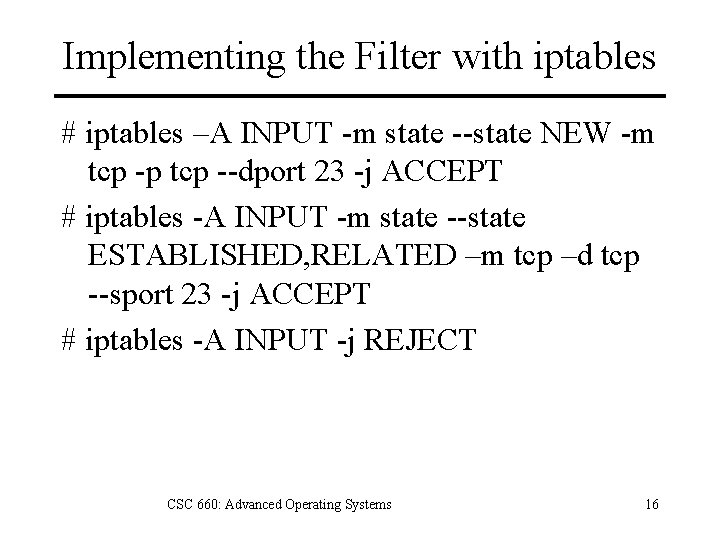 Implementing the Filter with iptables # iptables –A INPUT -m state --state NEW -m