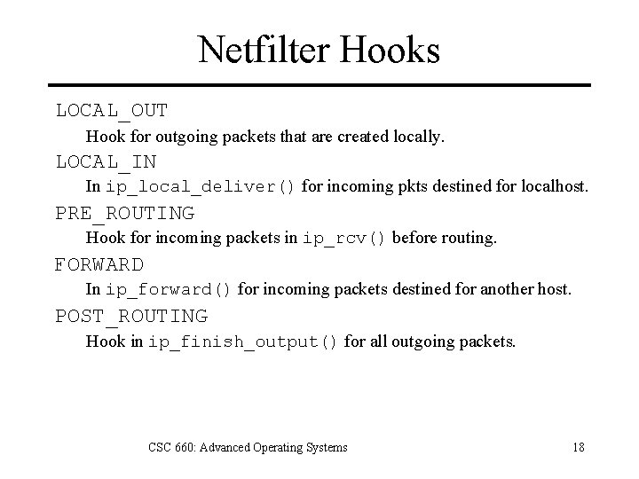 Netfilter Hooks LOCAL_OUT Hook for outgoing packets that are created locally. LOCAL_IN In ip_local_deliver()