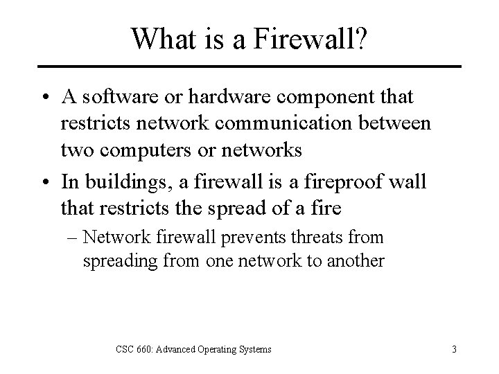 What is a Firewall? • A software or hardware component that restricts network communication