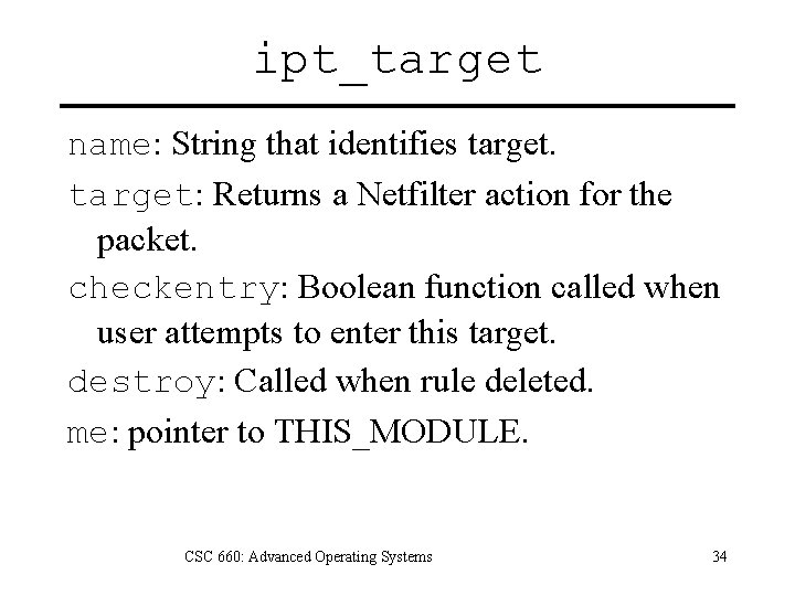 ipt_target name: String that identifies target: Returns a Netfilter action for the packet. checkentry: