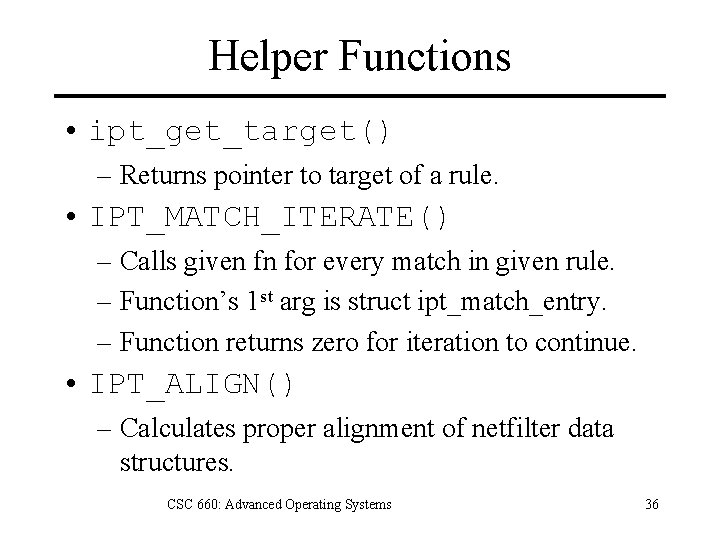 Helper Functions • ipt_get_target() – Returns pointer to target of a rule. • IPT_MATCH_ITERATE()