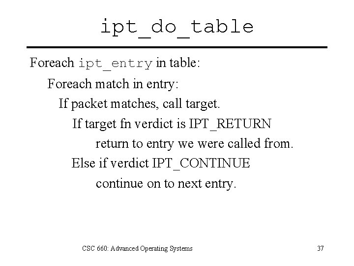 ipt_do_table Foreach ipt_entry in table: Foreach match in entry: If packet matches, call target.