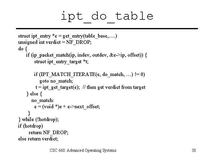 ipt_do_table struct ipt_entry *e = get_entry(table_base, …. ) unsigned int verdict = NF_DROP; do