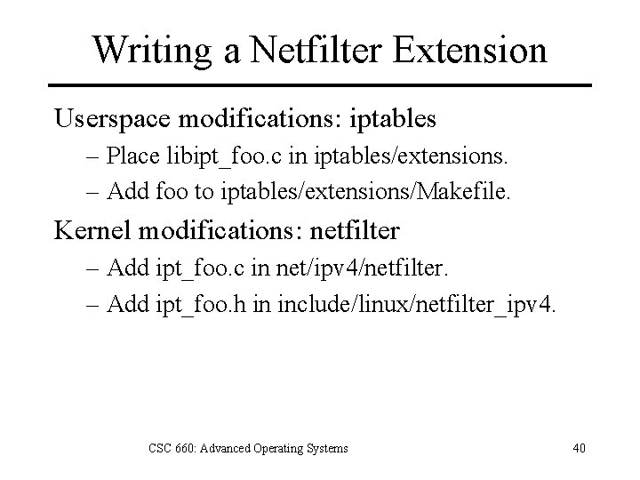 Writing a Netfilter Extension Userspace modifications: iptables – Place libipt_foo. c in iptables/extensions. –