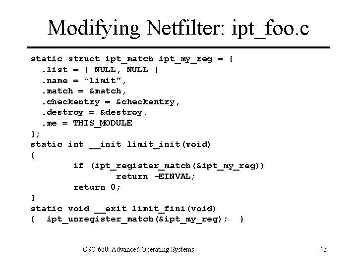 Modifying Netfilter: ipt_foo. c static struct ipt_match ipt_my_reg = {. list = { NULL,