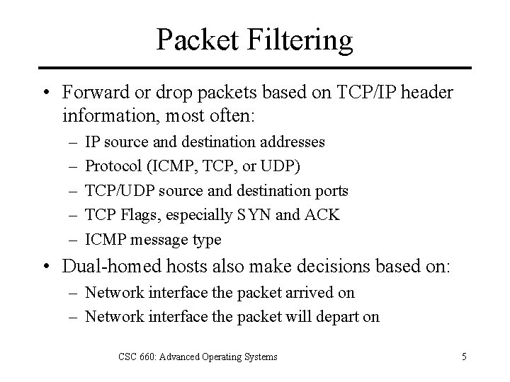 Packet Filtering • Forward or drop packets based on TCP/IP header information, most often: