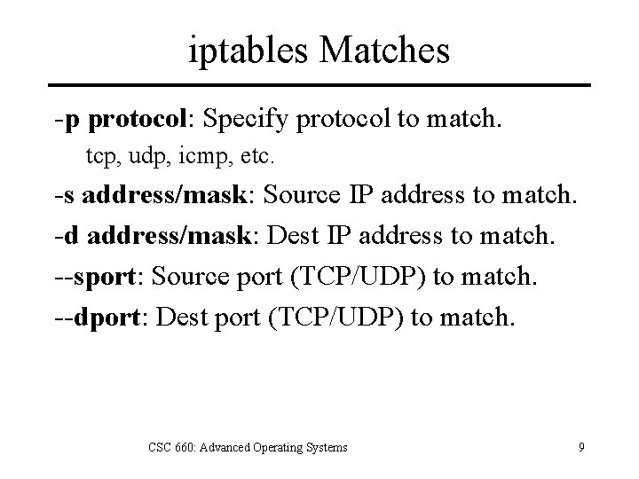 iptables Matches -p protocol: Specify protocol to match. tcp, udp, icmp, etc. -s address/mask: