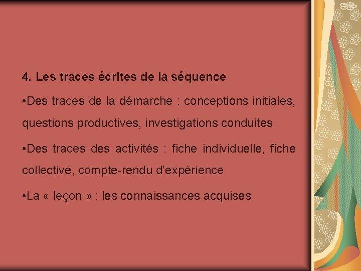 4. Les traces écrites de la séquence • Des traces de la démarche :