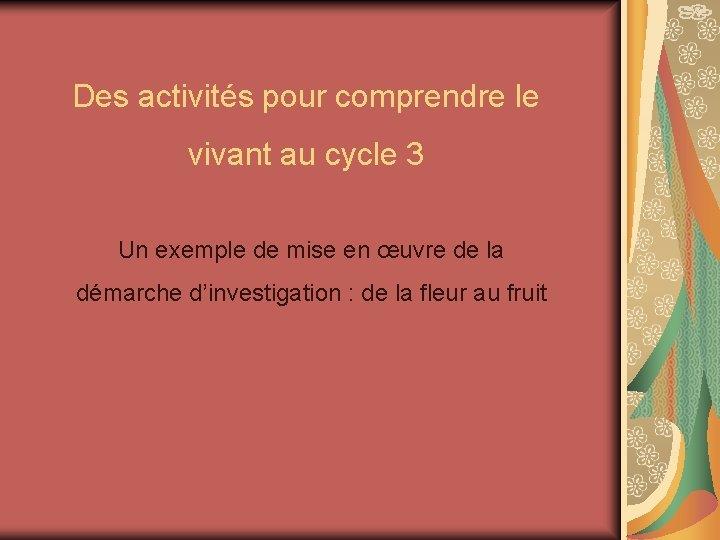 Des activités pour comprendre le vivant au cycle 3 Un exemple de mise en