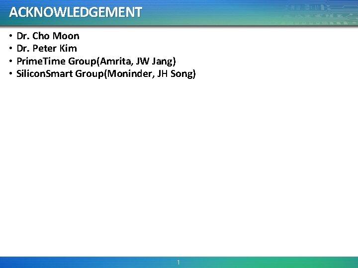 ACKNOWLEDGEMENT • Dr. Cho Moon • Dr. Peter Kim • Prime. Time Group(Amrita, JW