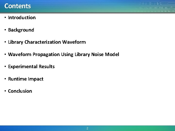 Contents • Introduction • Background • Library Characterization Waveform • Waveform Propagation Using Library