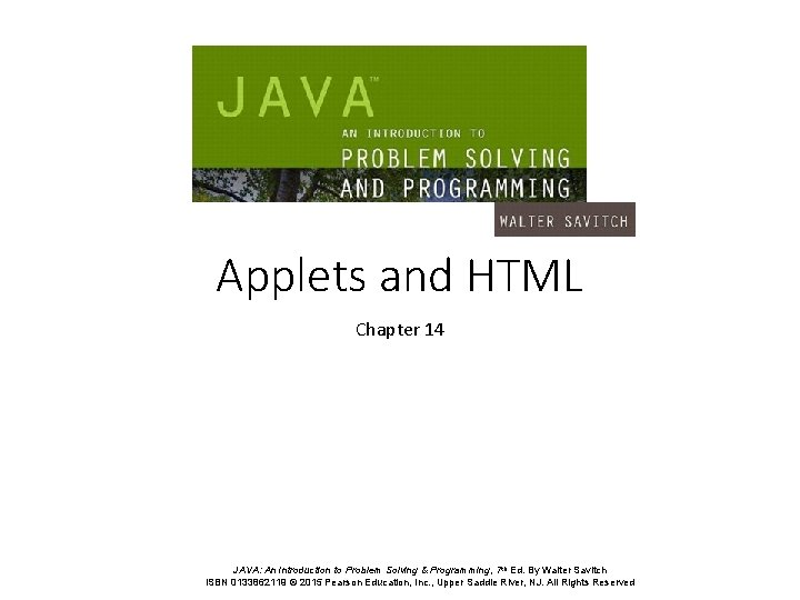 Applets and HTML Chapter 14 JAVA: An Introduction to Problem Solving & Programming, 7