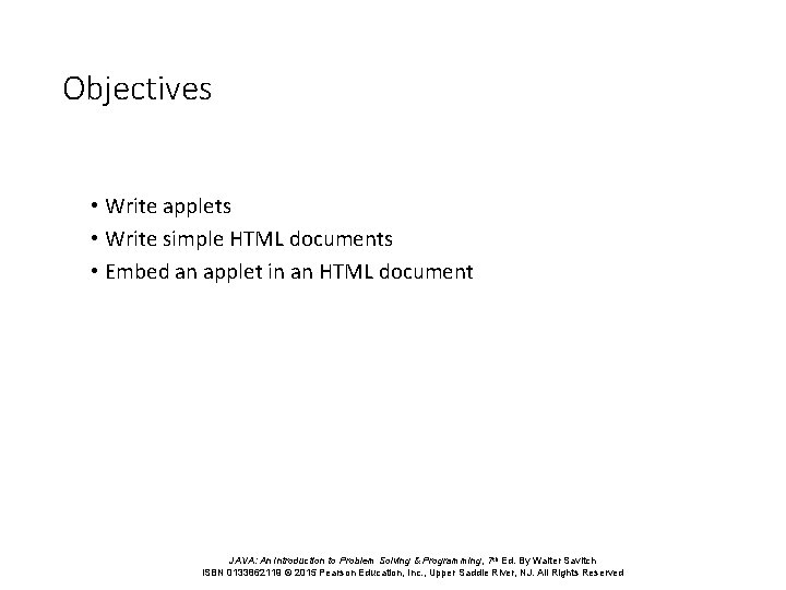 Objectives • Write applets • Write simple HTML documents • Embed an applet in