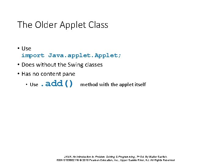 The Older Applet Class • Use import Java. applet. Applet; • Does without the