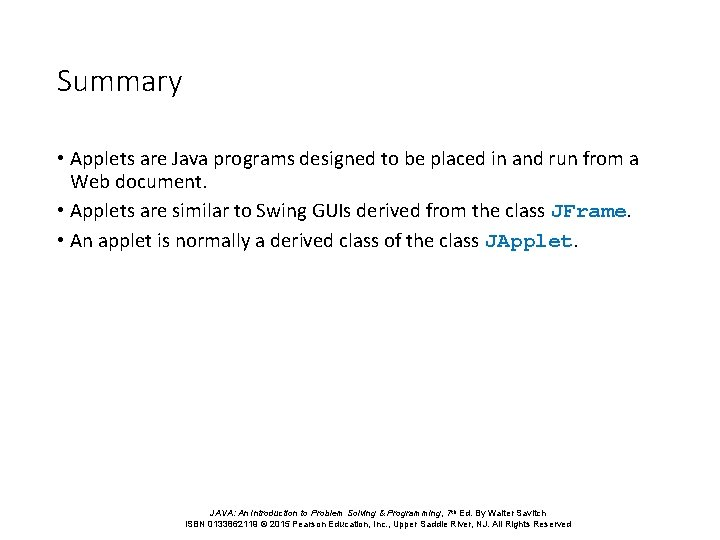 Summary • Applets are Java programs designed to be placed in and run from