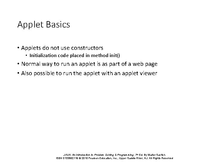 Applet Basics • Applets do not use constructors • Initialization code placed in method
