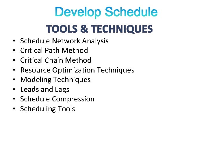 TOOLS & TECHNIQUES • • Schedule Network Analysis Critical Path Method Critical Chain Method