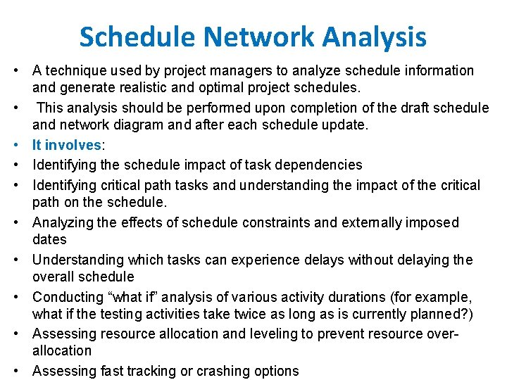 Schedule Network Analysis • A technique used by project managers to analyze schedule information