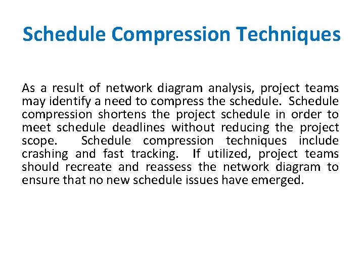 Schedule Compression Techniques As a result of network diagram analysis, project teams may identify