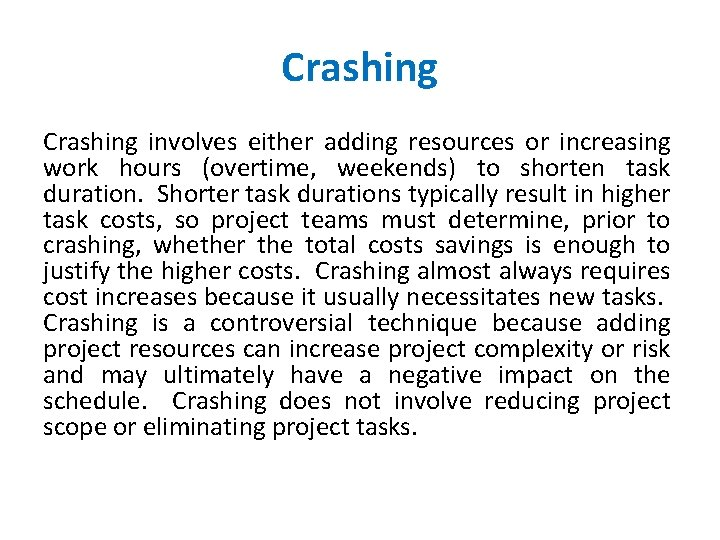 Crashing involves either adding resources or increasing work hours (overtime, weekends) to shorten task