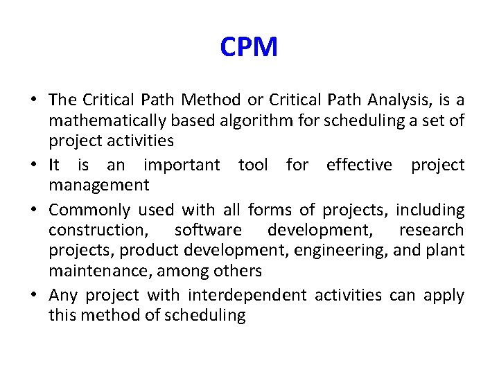 CPM • The Critical Path Method or Critical Path Analysis, is a mathematically based