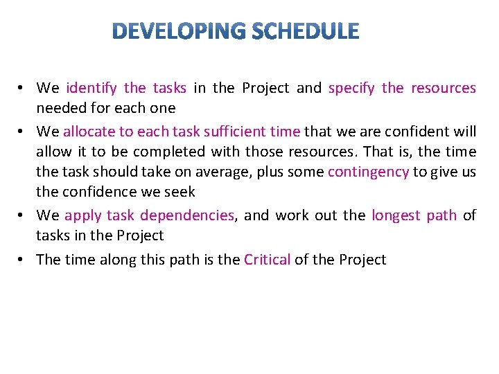 • We identify the tasks in the Project and specify the resources needed