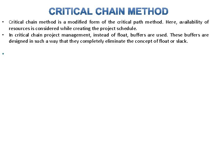 • Critical chain method is a modified form of the critical path method.