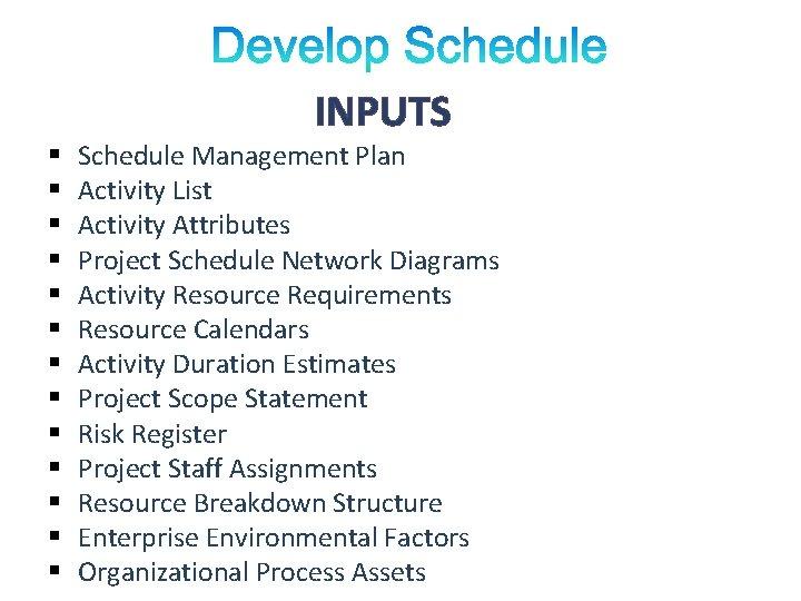 INPUTS § § § § Schedule Management Plan Activity List Activity Attributes Project Schedule