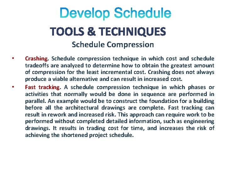 TOOLS & TECHNIQUES Schedule Compression • • Crashing. Schedule compression technique in which cost