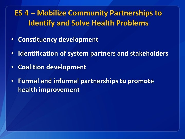 ES 4 – Mobilize Community Partnerships to Identify and Solve Health Problems • Constituency