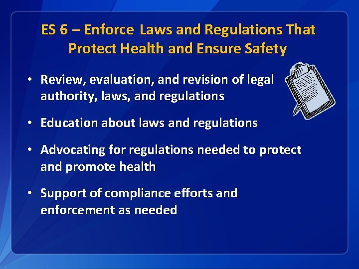 ES 6 – Enforce Laws and Regulations That Protect Health and Ensure Safety •