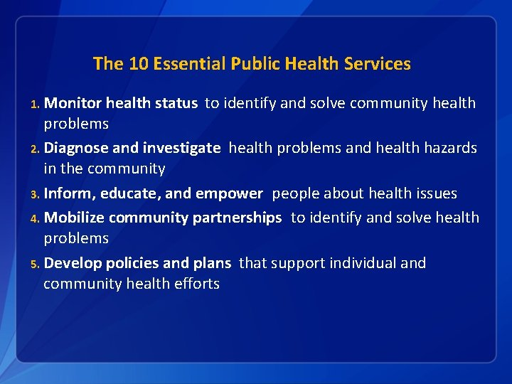 The 10 Essential Public Health Services 1. Monitor health status to identify and solve