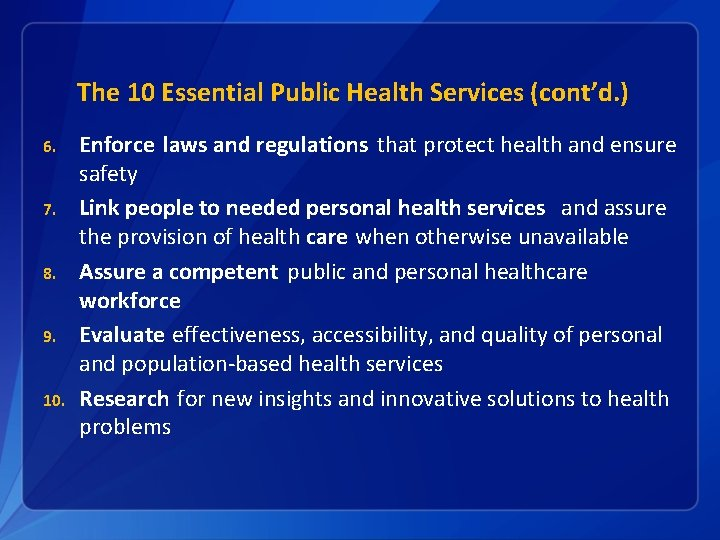 The 10 Essential Public Health Services (cont'd. ) 6. 7. 8. 9. 10. Enforce