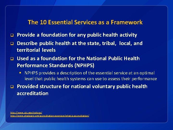 The 10 Essential Services as a Framework q q q Provide a foundation for