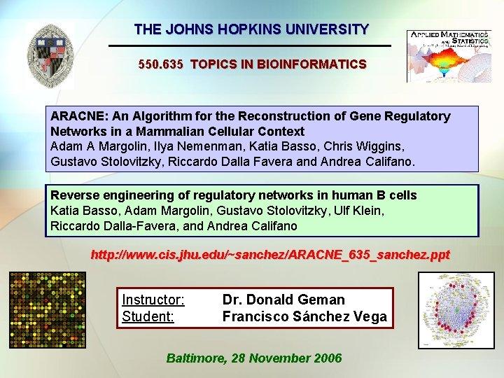 THE JOHNS HOPKINS UNIVERSITY 550. 635 TOPICS IN BIOINFORMATICS ARACNE: An Algorithm for the