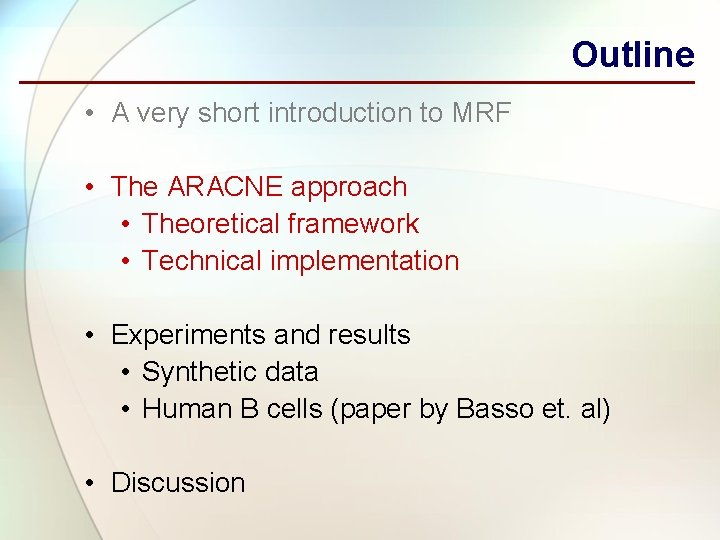 Outline • A very short introduction to MRF • The ARACNE approach • Theoretical