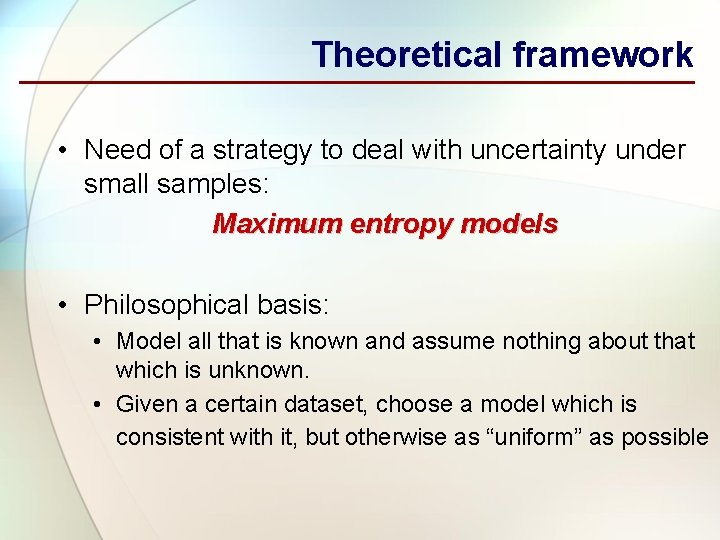 Theoretical framework • Need of a strategy to deal with uncertainty under small samples: