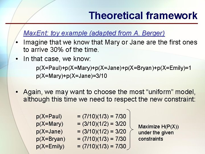 Theoretical framework Max. Ent: toy example (adapted from A. Berger) • Imagine that we
