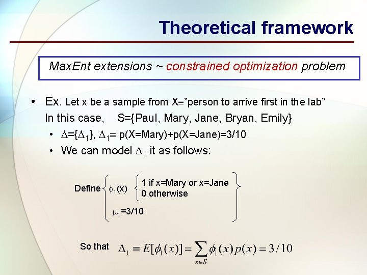 Theoretical framework Max. Ent extensions ~ constrained optimization problem • Ex. Let x be